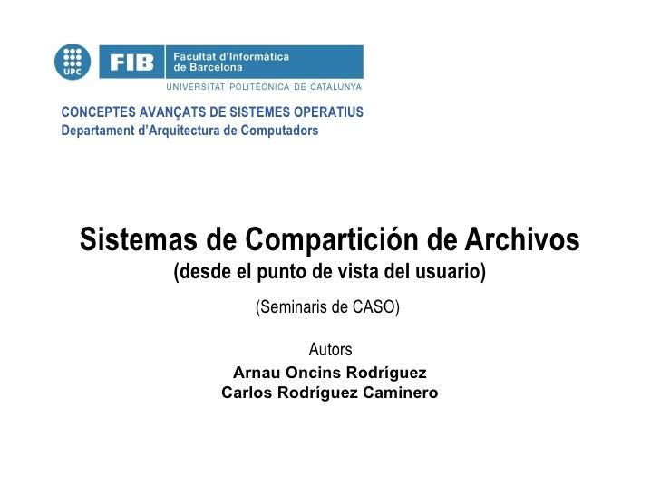 Sistemas de Compartición de Archivos (desde el punto de vista del usuario) Arnau Oncins Rodríguez Carlos Rodríguez Caminero