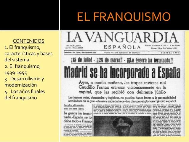 EL FRANQUISMOCONTENIDOS1. El franquismo,características y basesdel sistema2. El franquismo,1939-19553. Desarrollismo ymode...
