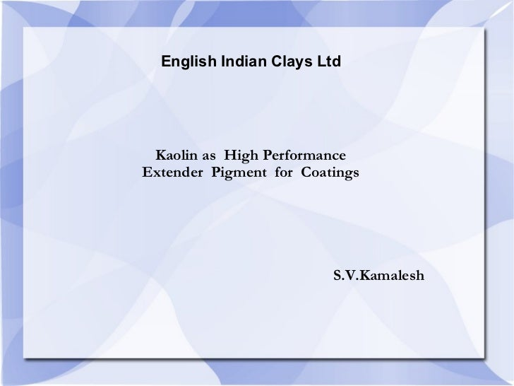English Indian Clays Ltd Kaolin as  High Performance Extender  Pigment  for  Coatings   S.V.Kamalesh