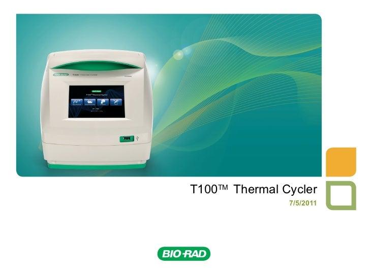 T100 TM  Thermal Cycler 7/5/2011