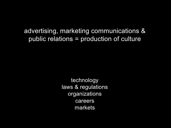 advertising, marketing communications & public relations = production of culture technology laws & regulations organizatio...