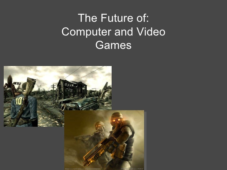 The Future of: Computer and Video Games