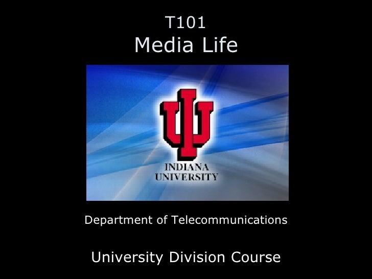 T101 Media Life <ul><li>Department of Telecommunications </li></ul><ul><li>University Division Course </li></ul>