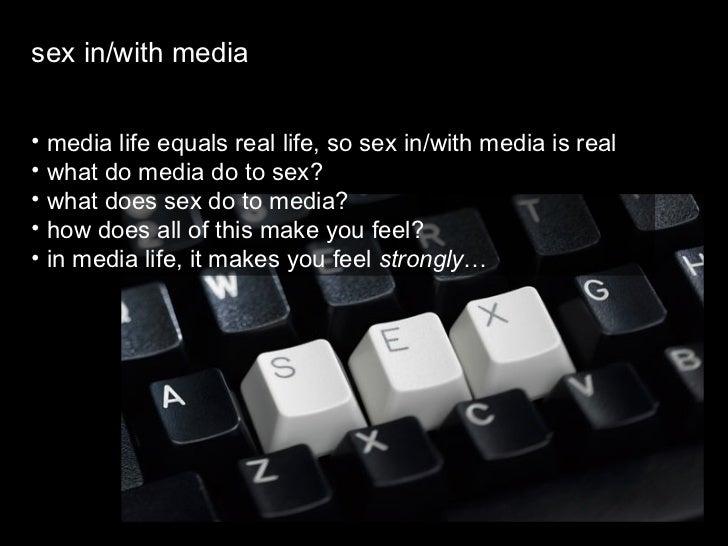 <ul><li>sex in/with media </li></ul><ul><li>media life equals real life, so sex in/with media is real </li></ul><ul><li>wh...