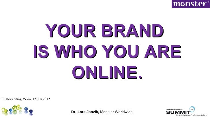 YOUR BRAND                     IS WHO YOU ARE                         ONLINE.T10-Branding, Wien, 12. Juli 2012            ...
