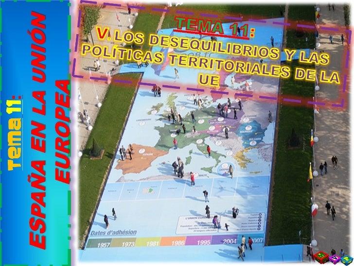 T11  5. los desequilibrios y las políticas territoriales de la ue