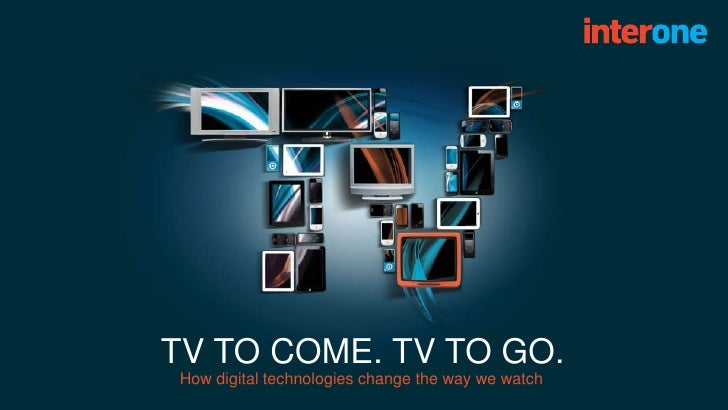TV TO COME. TV TO GO.How digital technologies change the way we watch