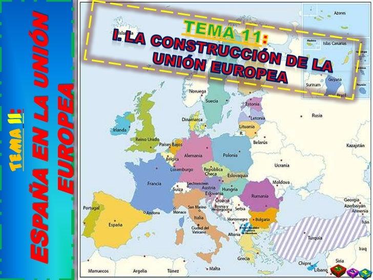 TEMA11: <br />ESPAÑA EN LA UNIÓN EUROPEA<br />TEMA 11:<br />I. LA CONSTRUCCIÓN DE LA UNIÓN EUROPEA<br />