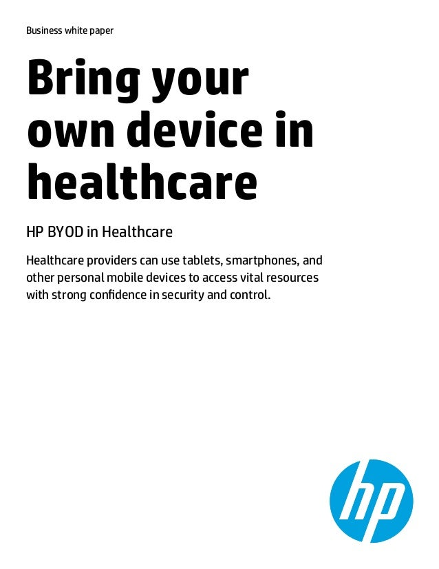 Business white paper  Bring your own device in healthcare HP BYOD in Healthcare Healthcare providers can use tablets, smar...
