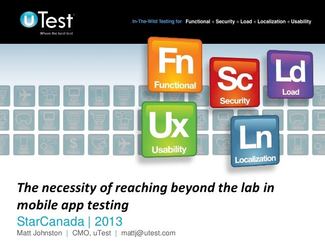 The necessity of reaching beyond the lab in mobile app testing StarCanada | 2013 Matt Johnston | CMO, uTest | mattj@utest....