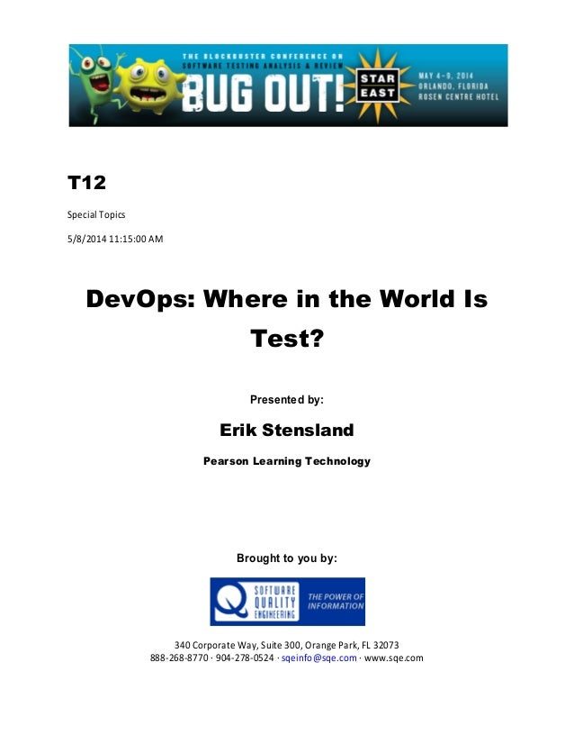 T12 Special Topics 5/8/2014 11:15:00 AM DevOps: Where in the World Is Test? Presented by: Erik Stensland Pearson Learning ...