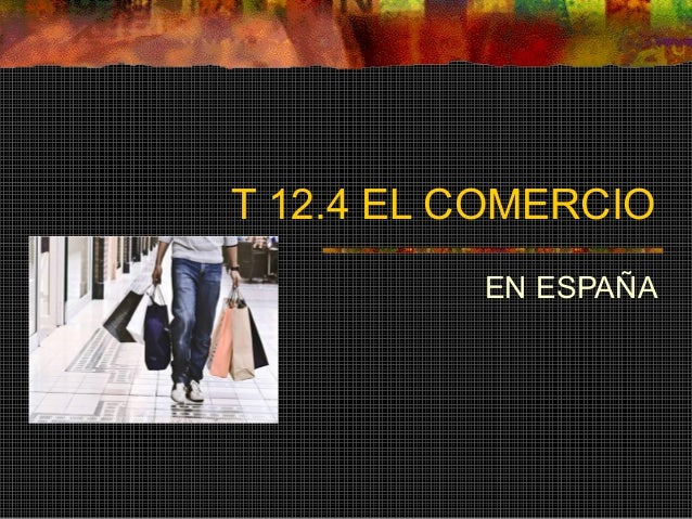 T 12.4 EL COMERCIO EN ESPAÑA
