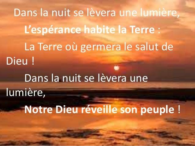 Dans la nuit se lèvera une lumière, L'espérance habite la Terre : La Terre où germera le salut de Dieu ! Dans la nuit se l...