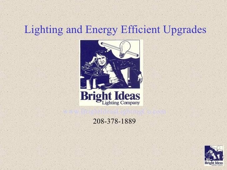 Lighting and Energy Efficient Upgrades www.BrightIdeasLightingCo.com 208-378-1889