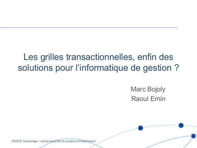 ©OCTO Technology – Université d'été du Système d'information Les grilles transactionnelles, enfin des solutions pour l'inf...