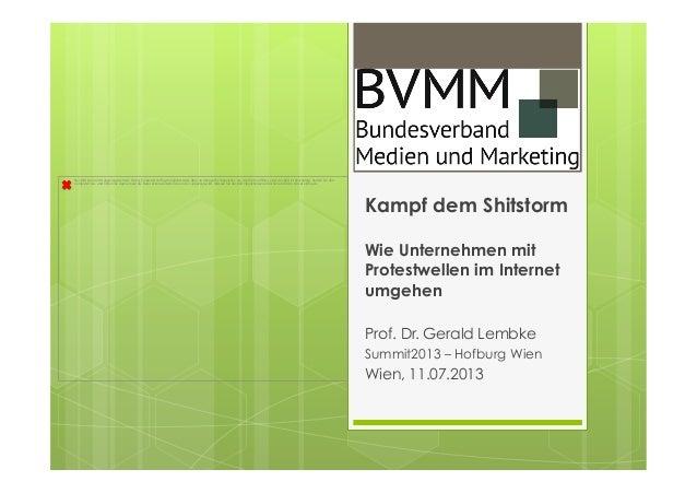 Kampf dem Shitstorm Wie Unternehmen mit Protestwellen im Internet umgehen Prof. Dr. Gerald Lembke Summit2013 – Hofburg Wie...