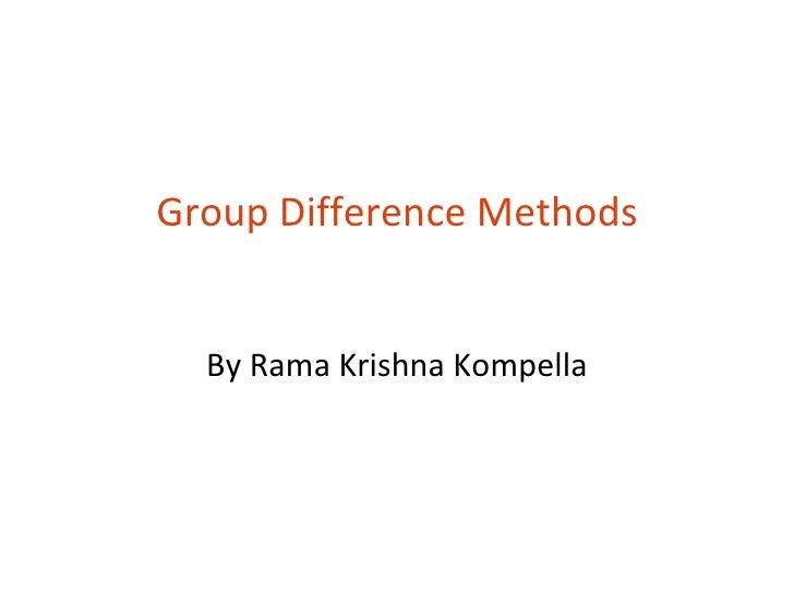 Group Difference Methods  By Rama Krishna Kompella