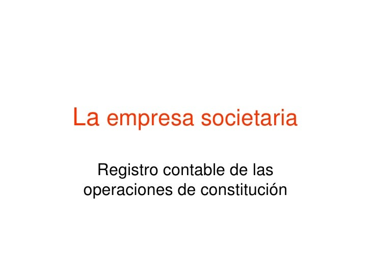 La empresa societaria  Registro contable de las operaciones de constitución