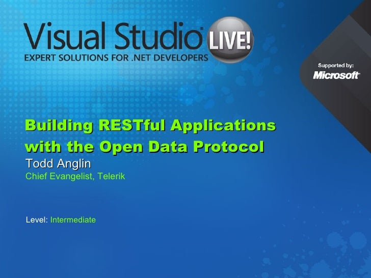 Building RESTful Applications  with the Open Data Protocol Todd Anglin Chief Evangelist, Telerik Level:  Intermediate