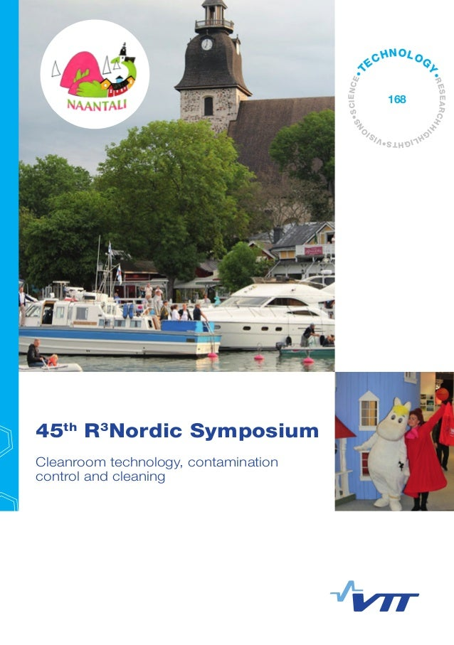 45th R3 Nordic Symposium Cleanroom technology, contamination control and cleaning •VISI O NS•SCIENCE•T ECHNOLOG Y•RESEARCH...