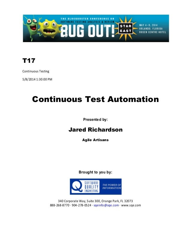 T17 Continuous Testing 5/8/2014 1:30:00 PM Continuous Test Automation Presented by: Jared Richardson Agile Artisans Brough...