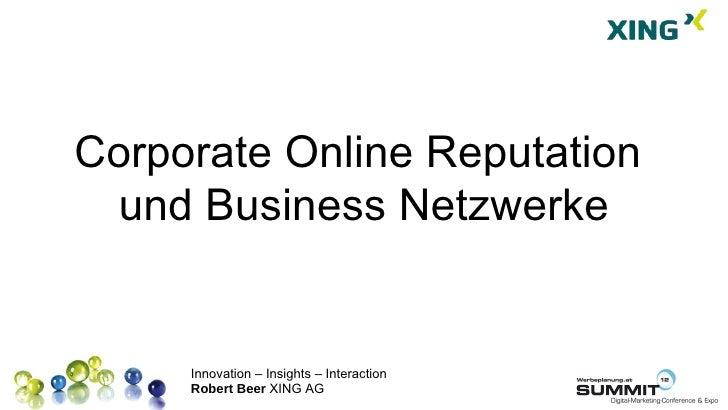 Corporate Online Reputation und Business Netzwerke     Innovation – Insights – Interaction     Robert Beer XING AG