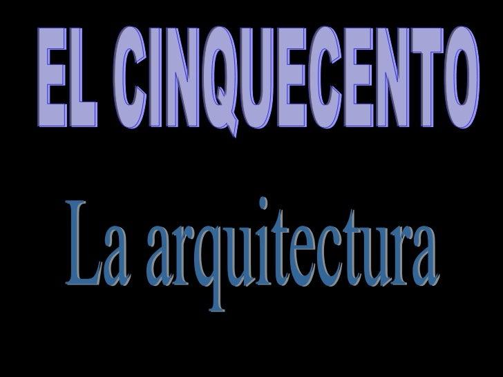 EL CINQUECENTO La arquitectura