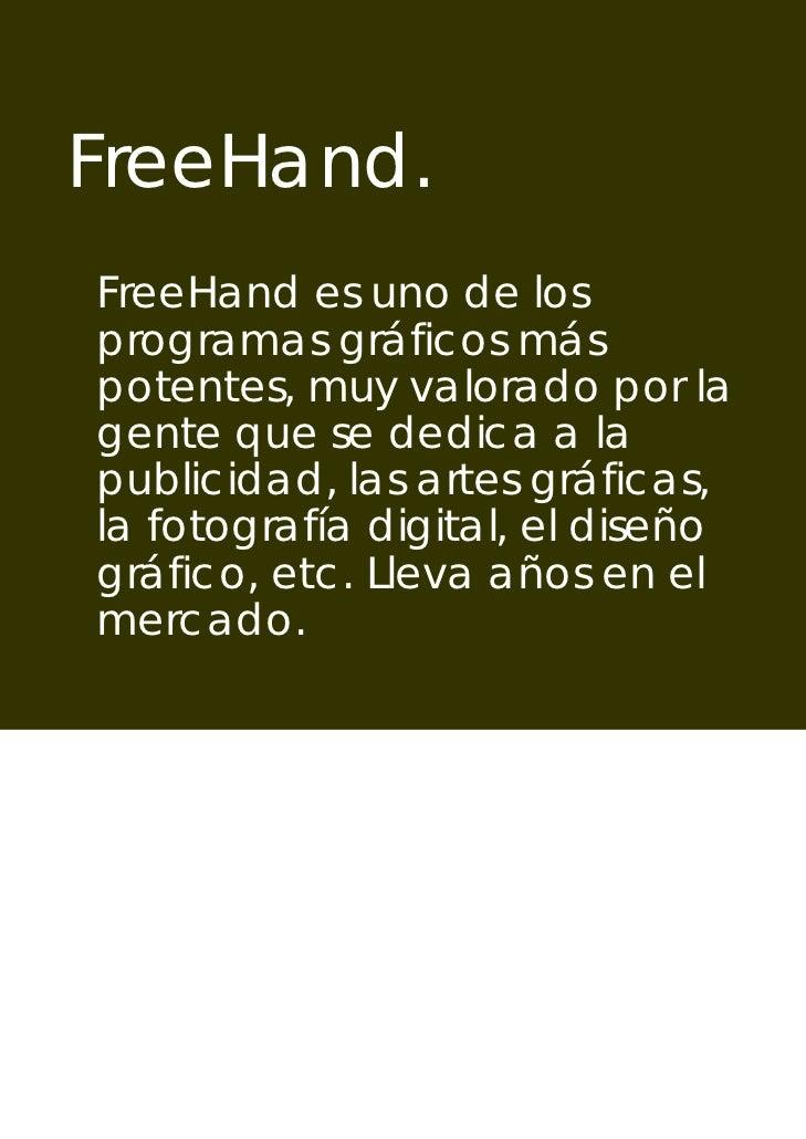 FreeHand.FreeHand es uno de losprogramas gráficos máspotentes, muy valorado por lagente que se dedica a lapublicidad, las ...