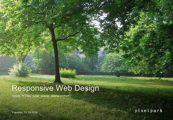 Responsive Web DesignApps, HTML oder etwas dazwischen?Frankfurt, 01.02.2012