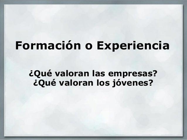 Formación o Experiencia ¿Qué valoran las empresas? ¿Qué valoran los jóvenes?