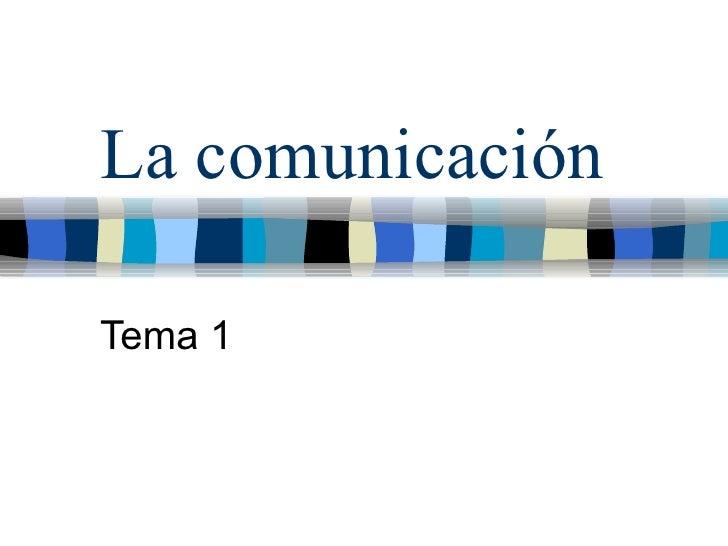 La comunicación Tema 1