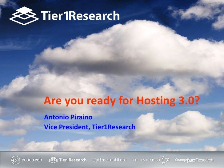Are you ready for Hosting 3.0?<br />Antonio Piraino<br />Vice President, Tier1Research<br />