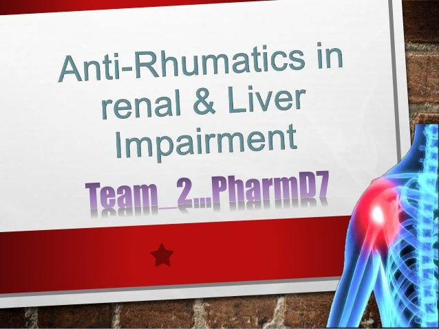Anti-Rhumatics in Renal and Liver impairment