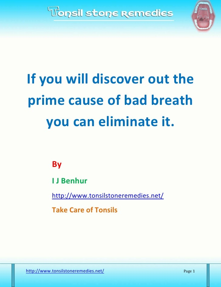 If you will discover out the prime cause of bad breath you can eliminate it.