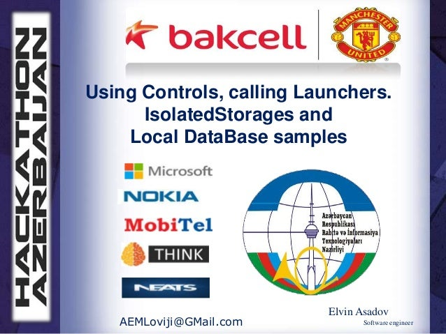Using Controls, calling Launchers.      IsolatedStorages and    Local DataBase samples                          Elvin Asad...