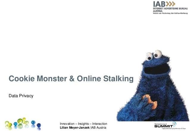 Innovation – Insights – Interaction Lilian Meyer-Janzek IAB Austria Cookie Monster & Online Stalking Data Privacy