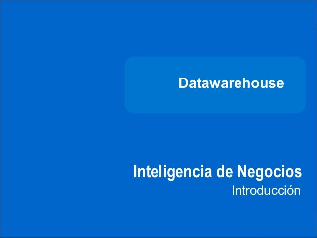 DATAWAREHOUSE                    Datawarehouse              Inteligencia de Negocios                           Introducció...