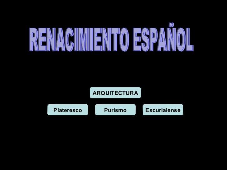 RENACIMIENTO ESPAÑOL ARQUITECTURA Plateresco Purismo Escurialense