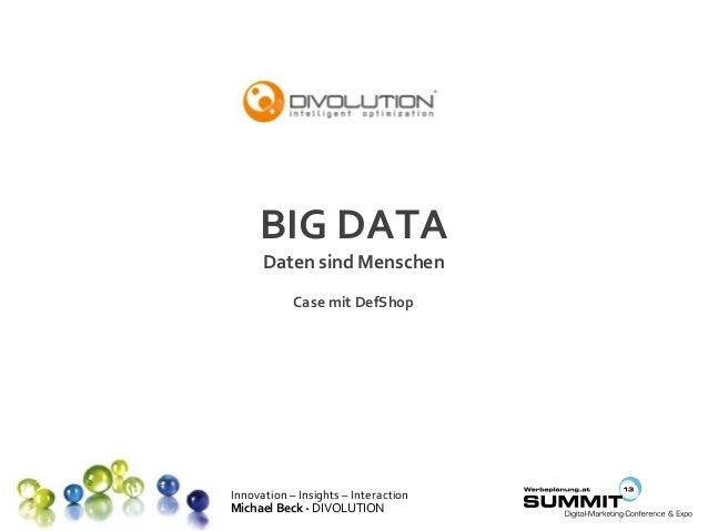 Innovation – Insights – Interaction Michael Beck - DIVOLUTION BIG DATA Daten sind Menschen Case mit DefShop