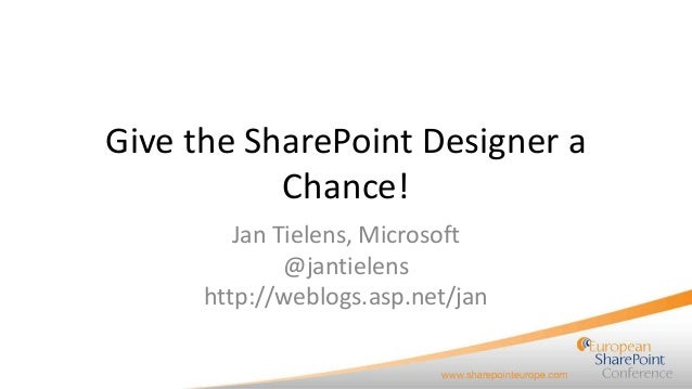 Give the SharePoint Designer a Chance! presented by Jan Tielens