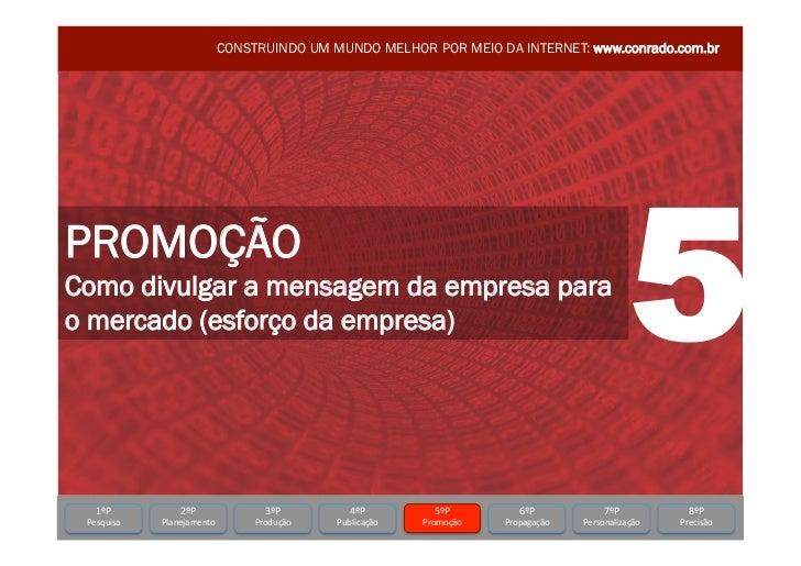 CONSTRUINDO UM MUNDO MELHOR POR MEIO DA INTERNET: www.conrado.com.brPROMOÇÃOComo divulgar a mensagem da empresa parao merc...