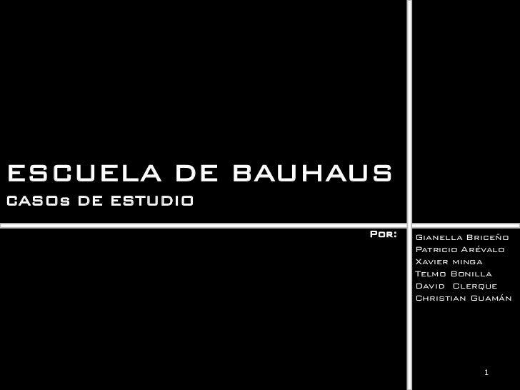 ESCUELA DE BAUHAUSCASOs DE ESTUDIO                   Por:   Gianella Briceño                          Patricio Arévalo    ...