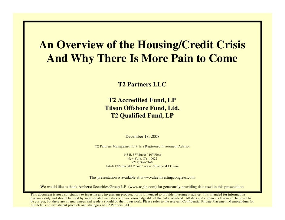 An Overview of the Housing/Credit Crisis       And Why There Is More Pain to Come                                         ...