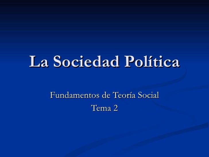 La Sociedad Política Fundamentos de Teoría Social Tema 2