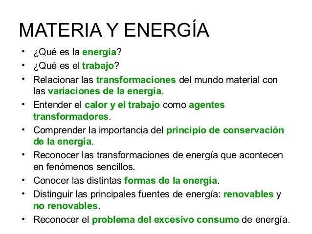 MATERIA Y ENERGÍA• ¿Qué es la energía?• ¿Qué es el trabajo?• Relacionar las transformaciones del mundo material con  las v...