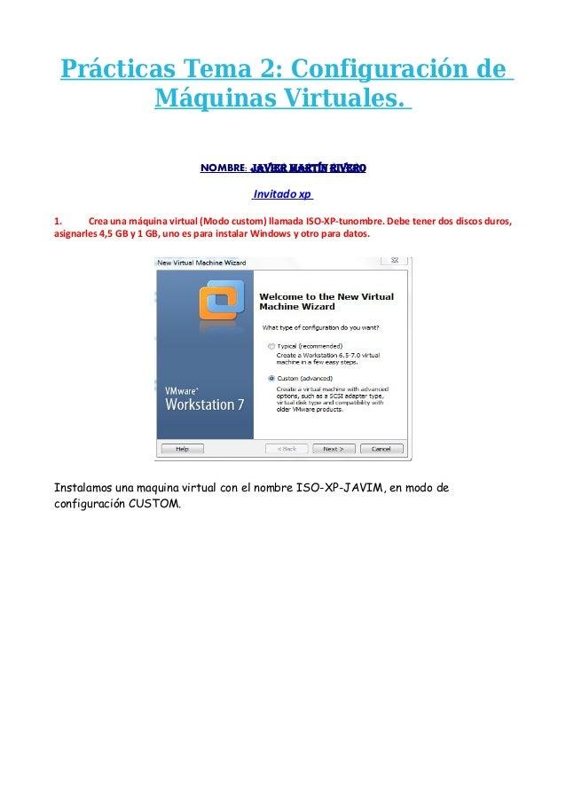 Prácticas Tema 2: Configuración de Máquinas Virtuales. NOMBRE: Javier Martín Rivero  Invitado xp 1. Crea una máquina virtu...