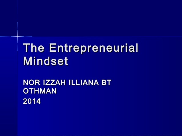 The Entrepreneurial Mindset NOR IZZAH ILLIANA BT OTHMAN 2014