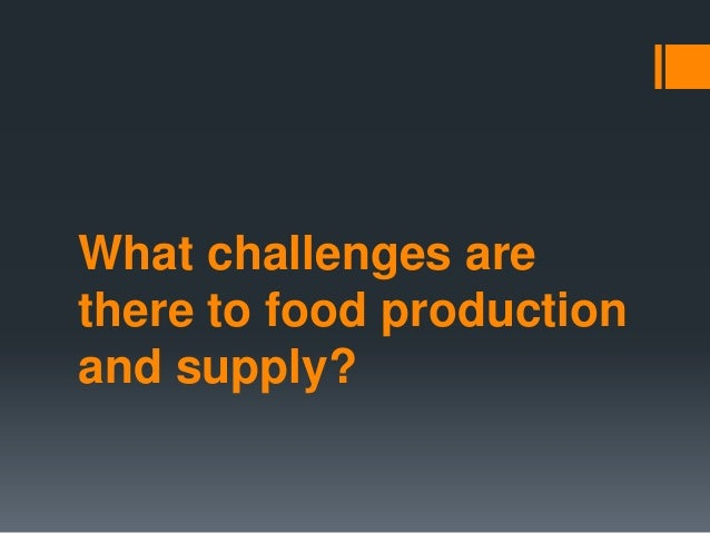 What challenges are there to food production and supply?