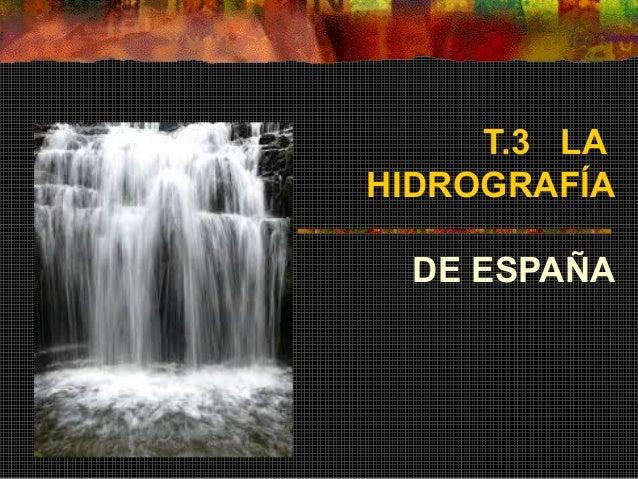 T.3 LA HIDROGRAFÍA DE ESPAÑA