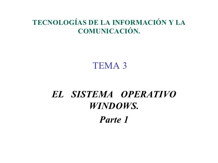 TECNOLOGÍAS DE LA INFORMACIÓN Y LA         COMUNICACIÓN.             TEMA 3    EL SISTEMA OPERATIVO           WINDOWS.    ...